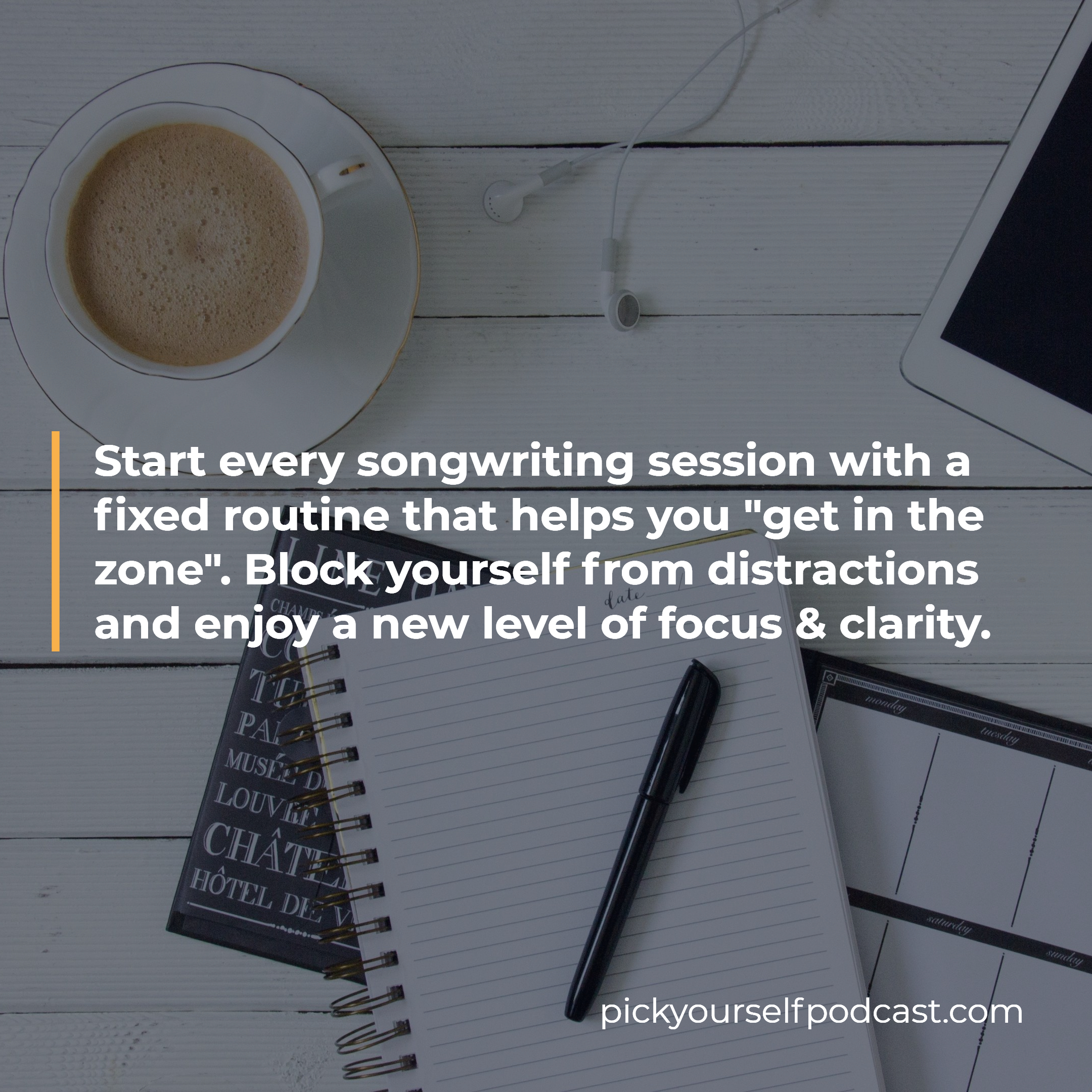 "Finish more songs visual 01. It states: ""Start every songwriting session with a fixed routine that helps you get in the zone. Block yourself from distractions and enjoy a new level of focus and clarity."""