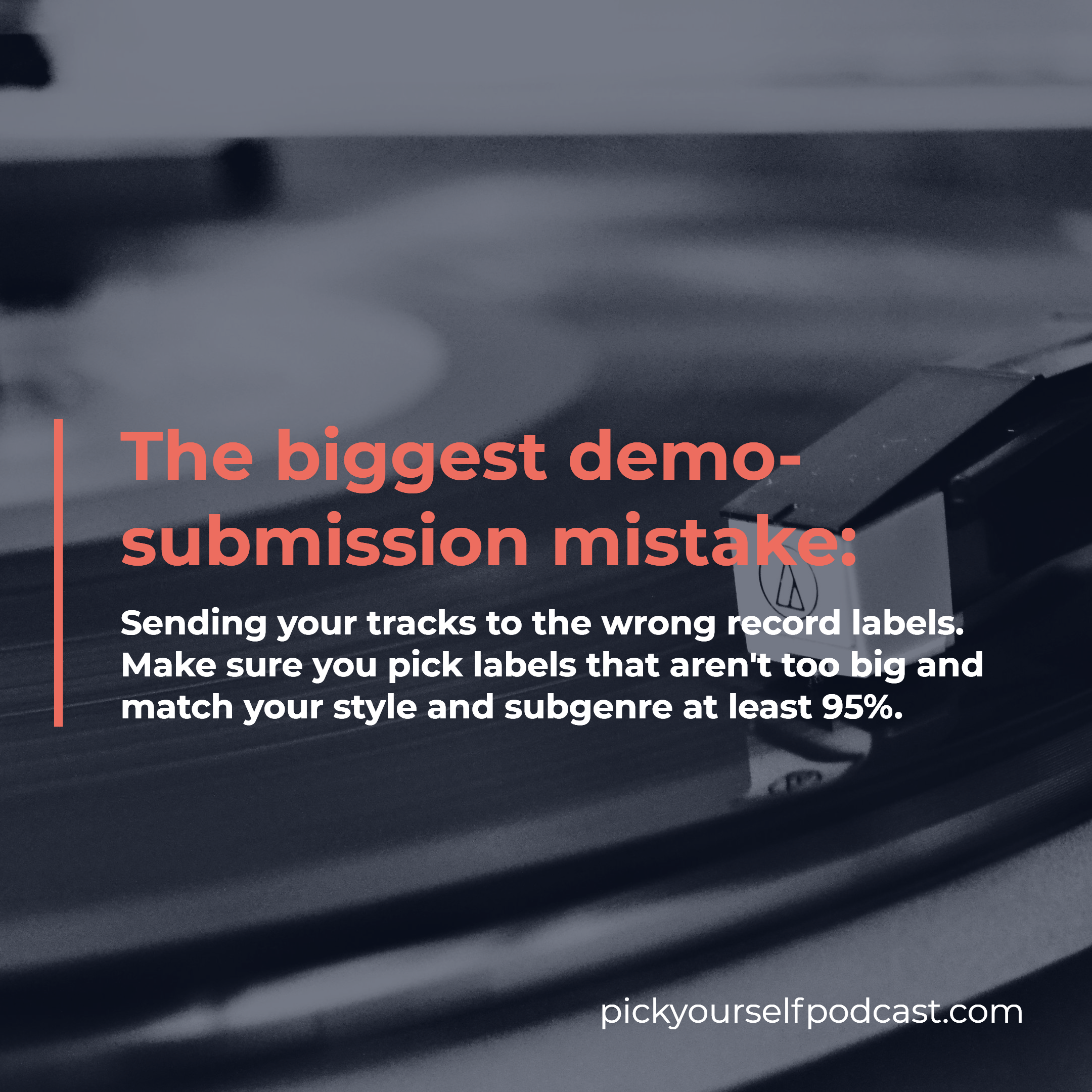 How to submit songs to labels visual 01. It says: The biggest demo- submission mistake: Sending your tracks to the wrong record labels. Make sure you pick labels that aren't too big and match your style and subgenre at least 95%.