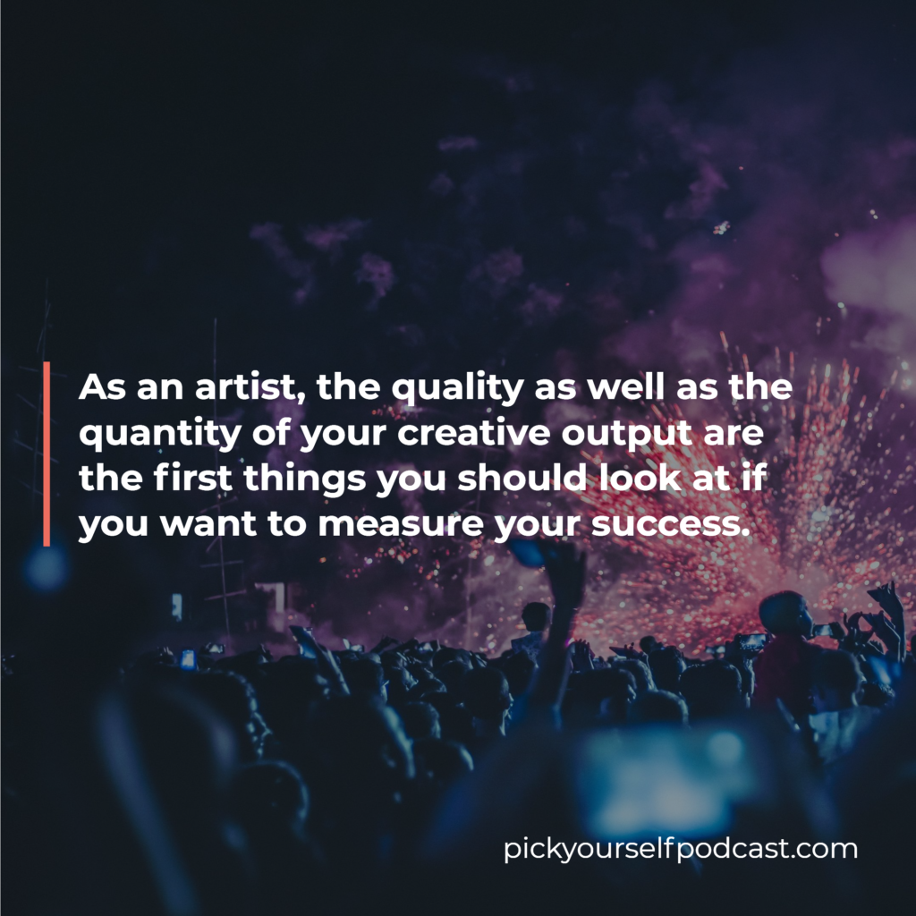 Measuring Success as an Electronic Music Producer or DJ visual 2. It says: As an artist, quality and quatity of your creative output need to be measured.