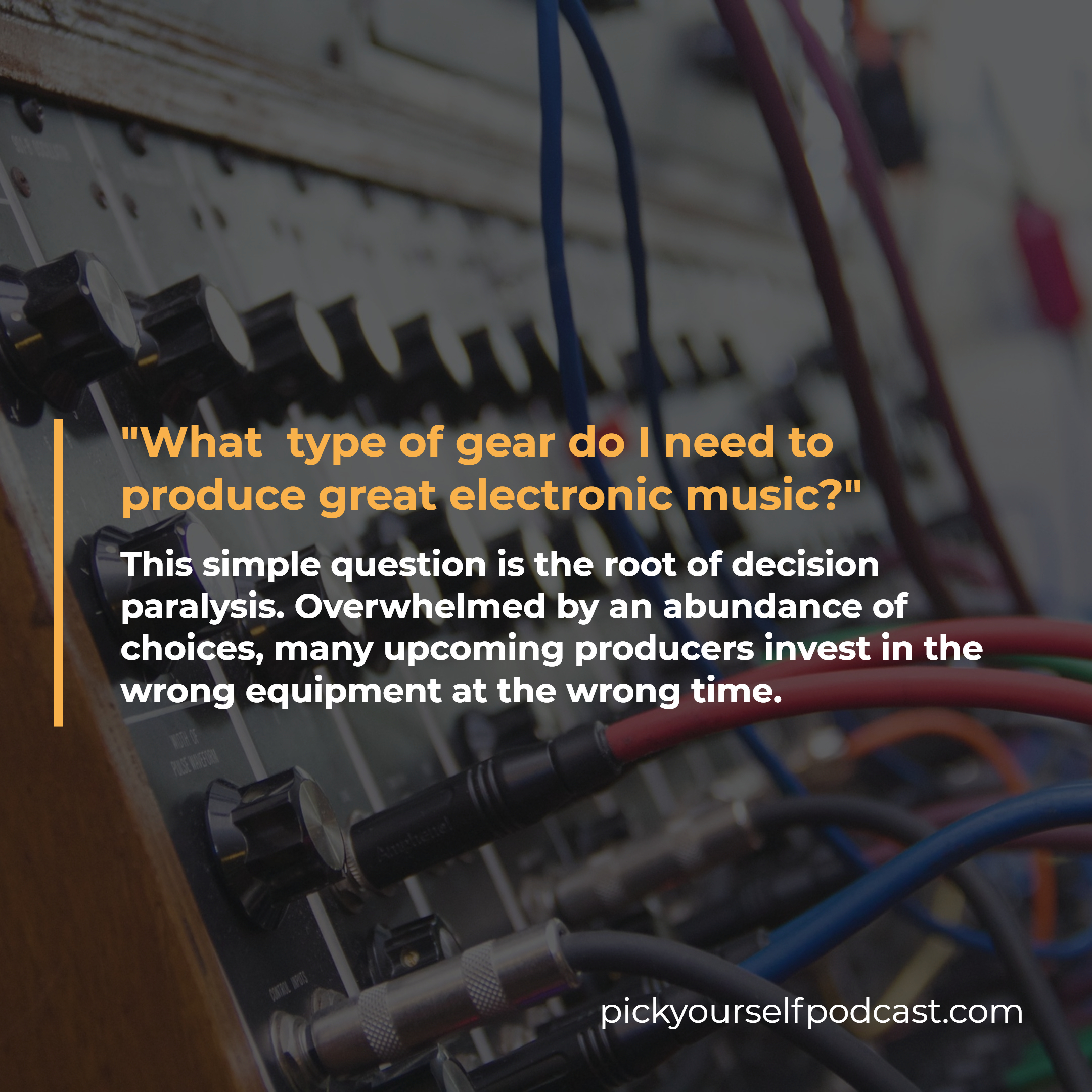 Gear for Electronic Music Production visual 01. It says: What type of gear do I need to produce great electronic music? This question creates decision paralysis.
