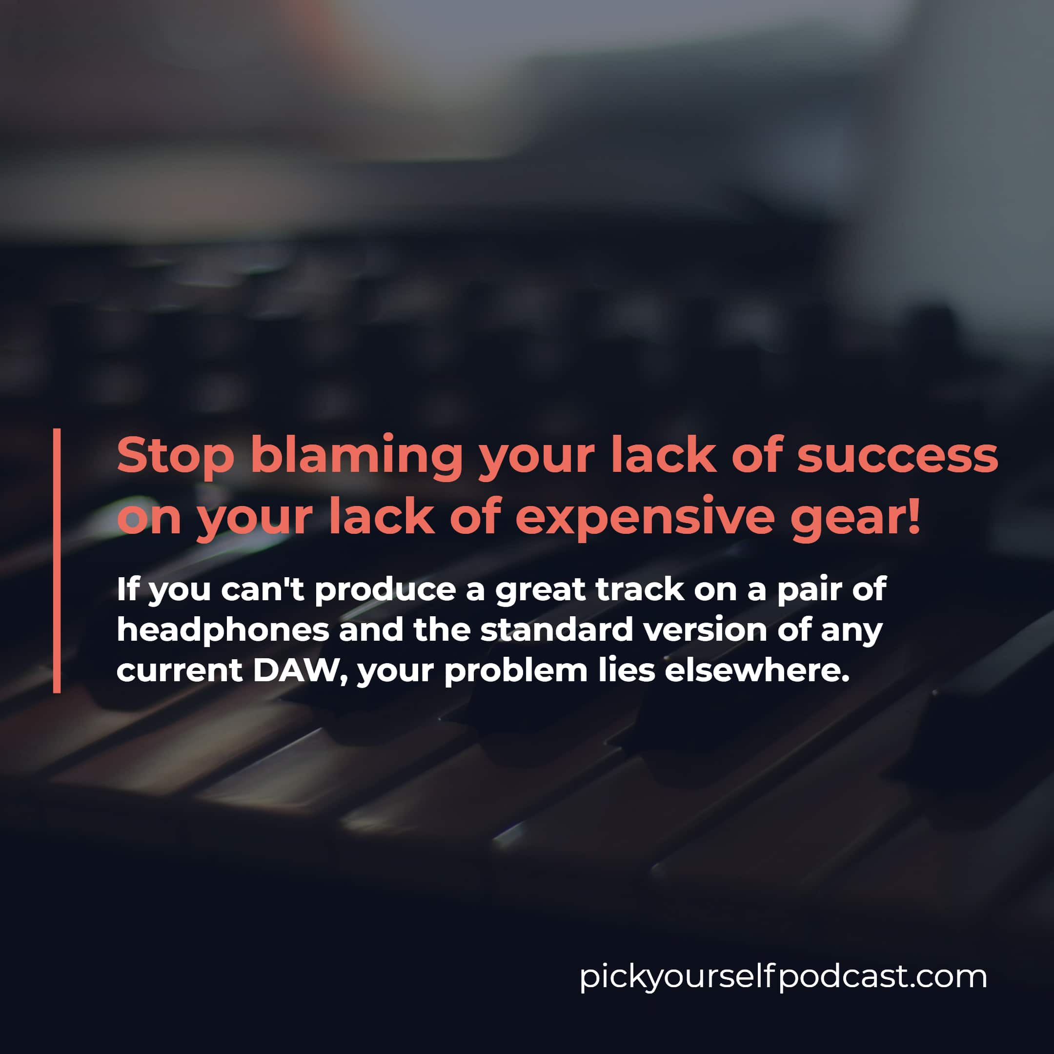 You shouldn't blame your lack of success on your lack of expensive gear.