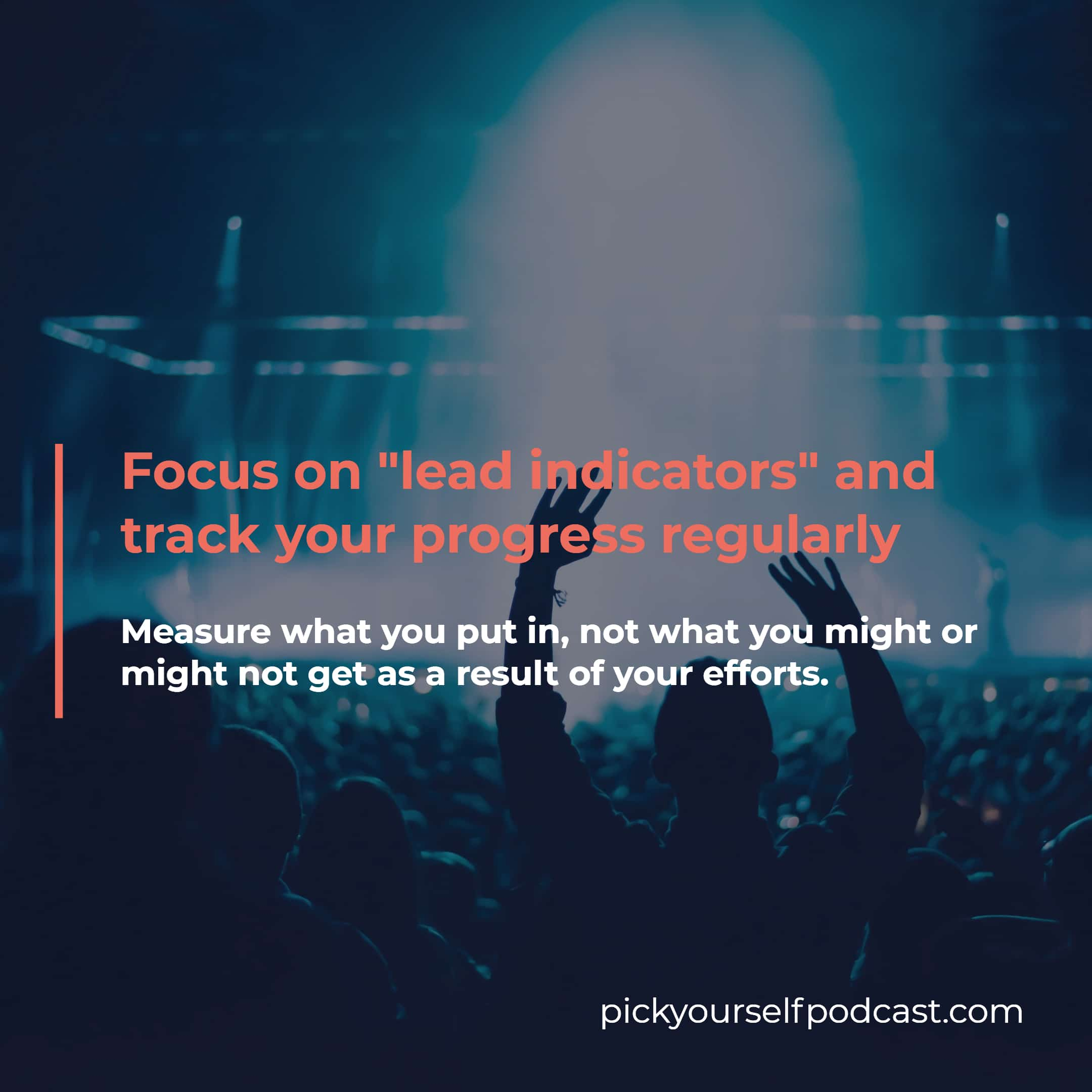 Goal-setting for music producers and DJs visual 02. It says you should focus on lead indicators and measure your progress regularly.