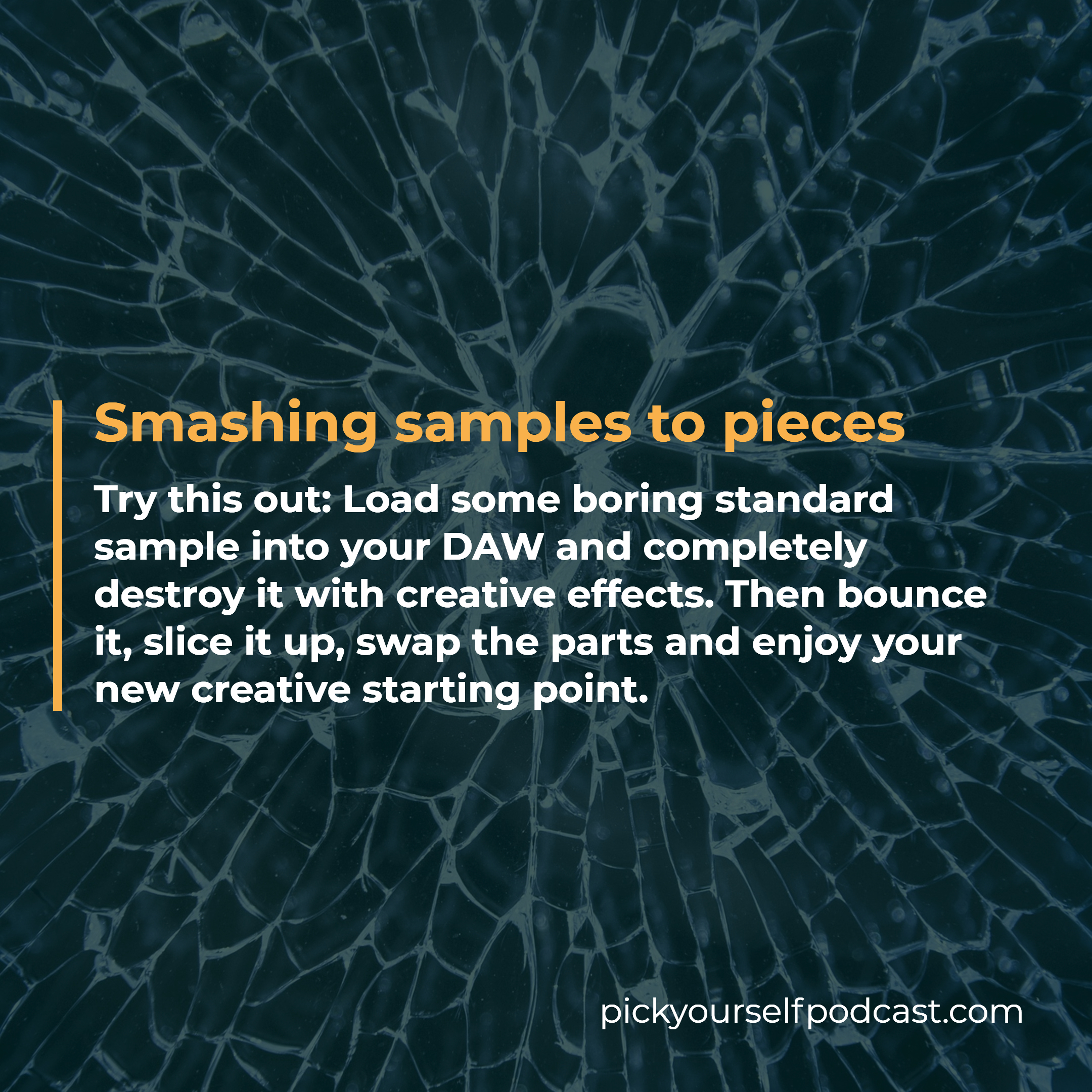 Come up with song ideas visual 04. It says: Load some boring standard sample into your DAW and completely destroy it with creative effects.