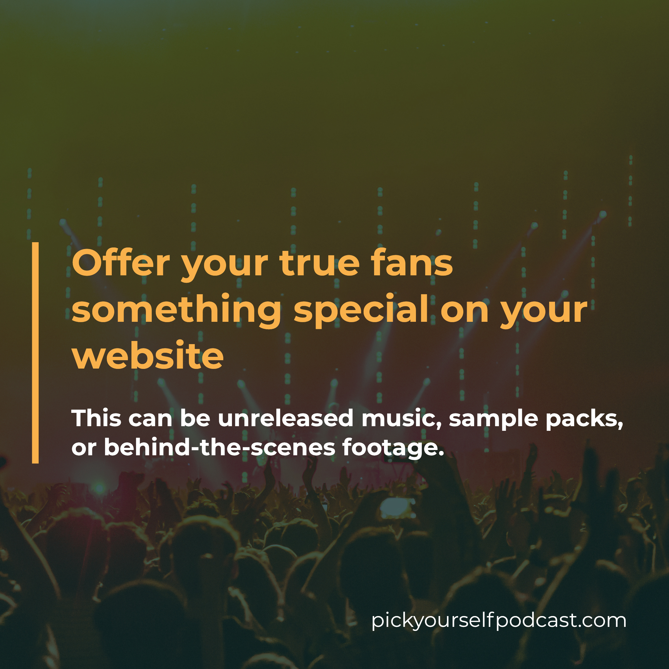 Offer your true fans something special on your website to deepen the relationship.
